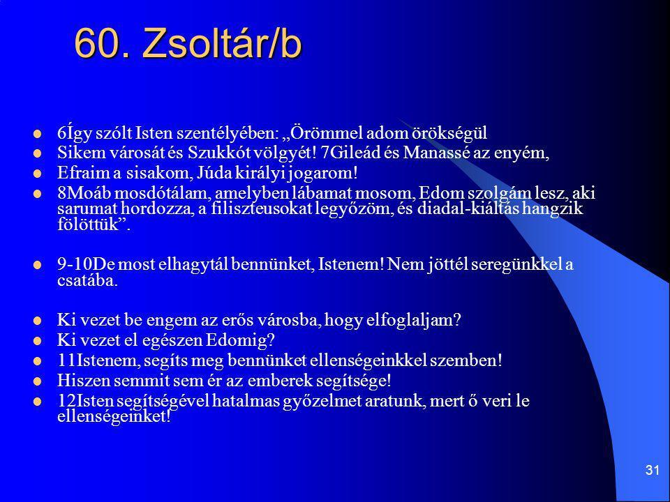 """60. Zsoltár/b 6Így szólt Isten szentélyében: """"Örömmel adom örökségül"""