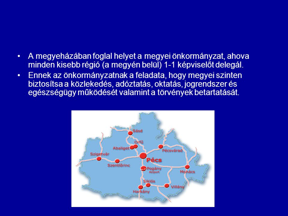 A megyeházában foglal helyet a megyei önkormányzat, ahova minden kisebb régió (a megyén belül) 1-1 képviselőt delegál.
