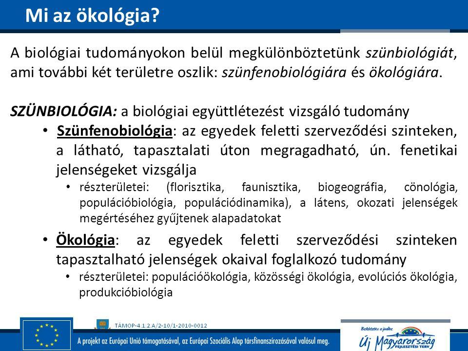Mi az ökológia A biológiai tudományokon belül megkülönböztetünk szünbiológiát, ami további két területre oszlik: szünfenobiológiára és ökológiára.