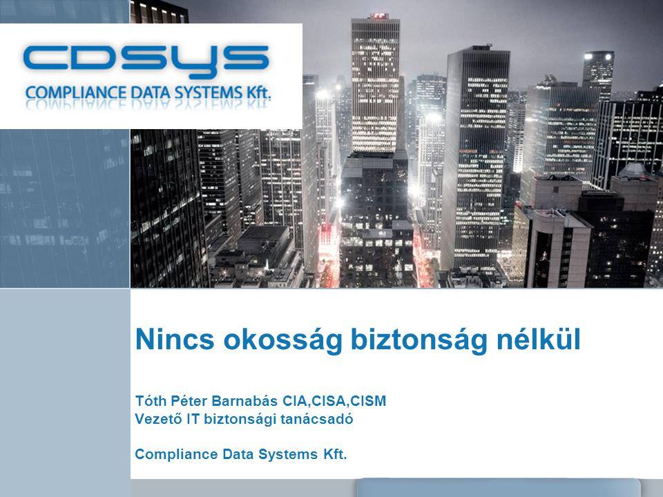 Nincs okosság biztonság nélkül Tóth Péter Barnabás CIA,CISA,CISM Vezető IT biztonsági tanácsadó Compliance Data Systems Kft.