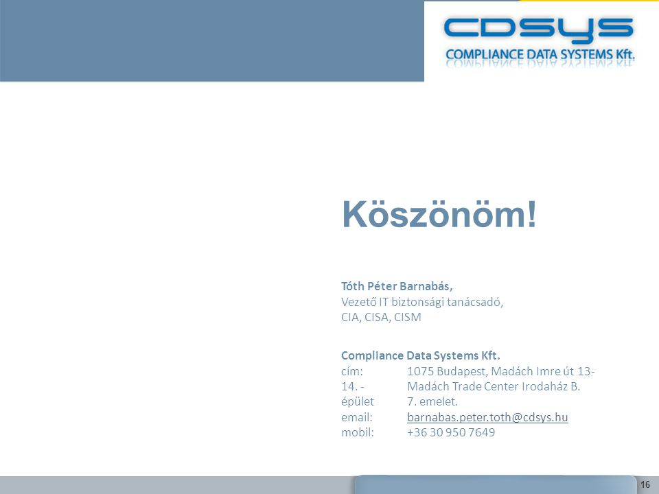 Köszönöm! Tóth Péter Barnabás, Vezető IT biztonsági tanácsadó, CIA, CISA, CISM.