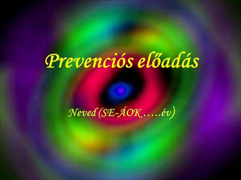 Prevenciós előadás Neved (SE-ÁOK …..év)