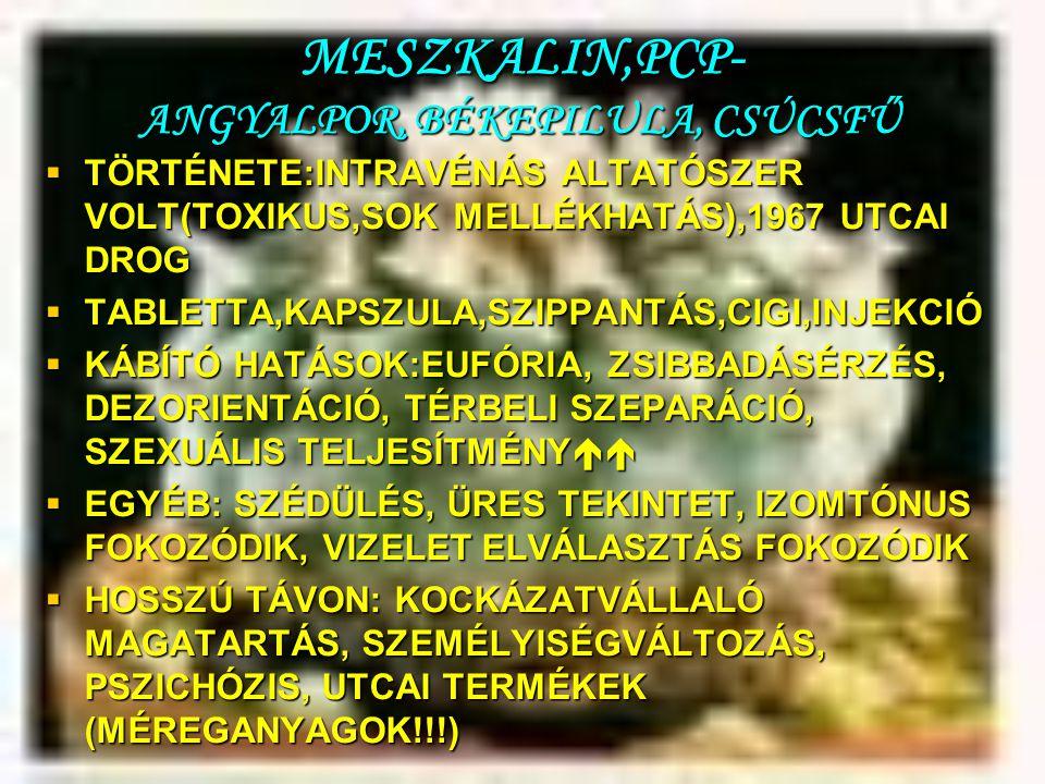 MESZKALIN,PCP- ANGYALPOR, BÉKEPILULA, CSÚCSFŰ