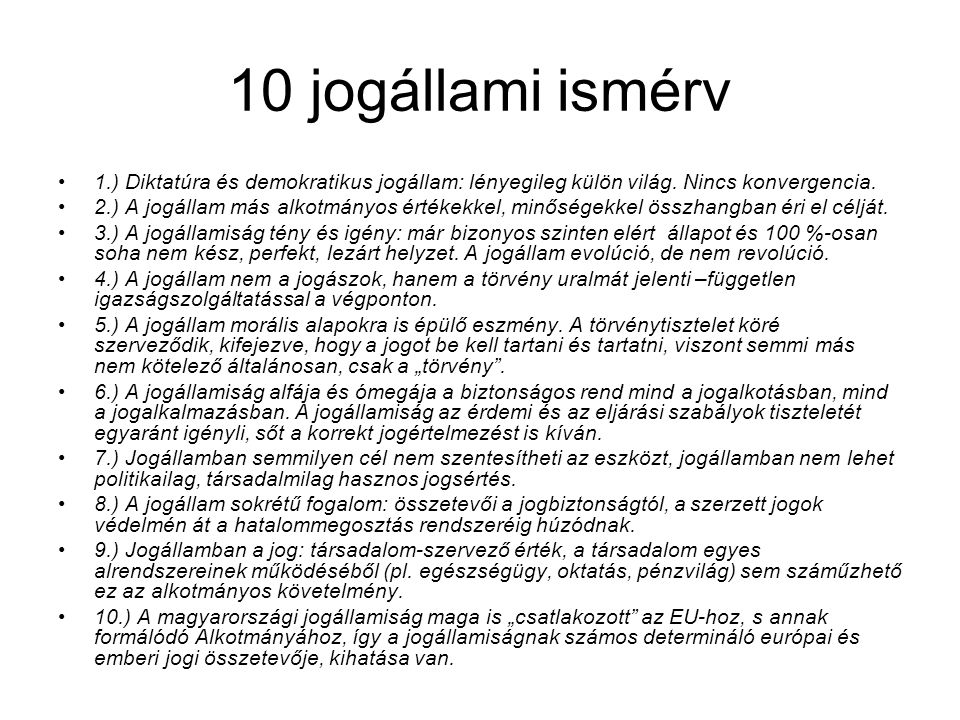 10 jogállami ismérv 1.) Diktatúra és demokratikus jogállam: lényegileg külön világ. Nincs konvergencia.