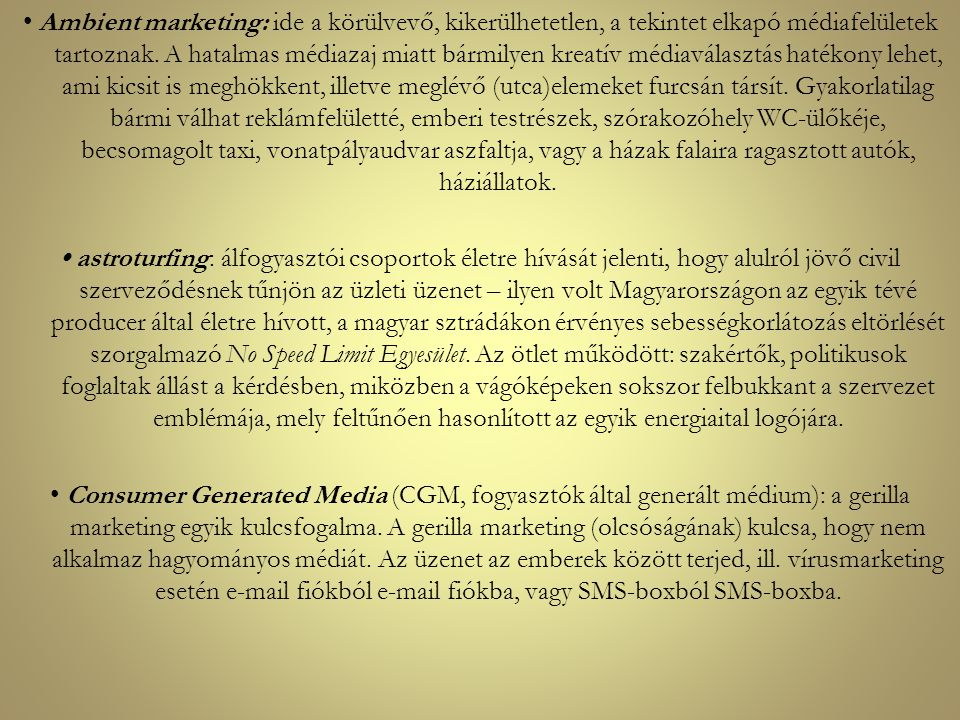 • Ambient marketing: ide a körülvevő, kikerülhetetlen, a tekintet elkapó médiafelületek tartoznak.