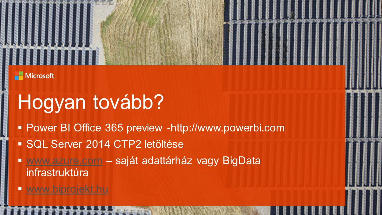 Hogyan tovább Power BI Office 365 preview -http://www.powerbi.com