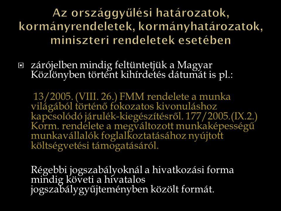 Az országgyűlési határozatok, kormányrendeletek, kormányhatározatok, miniszteri rendeletek esetében