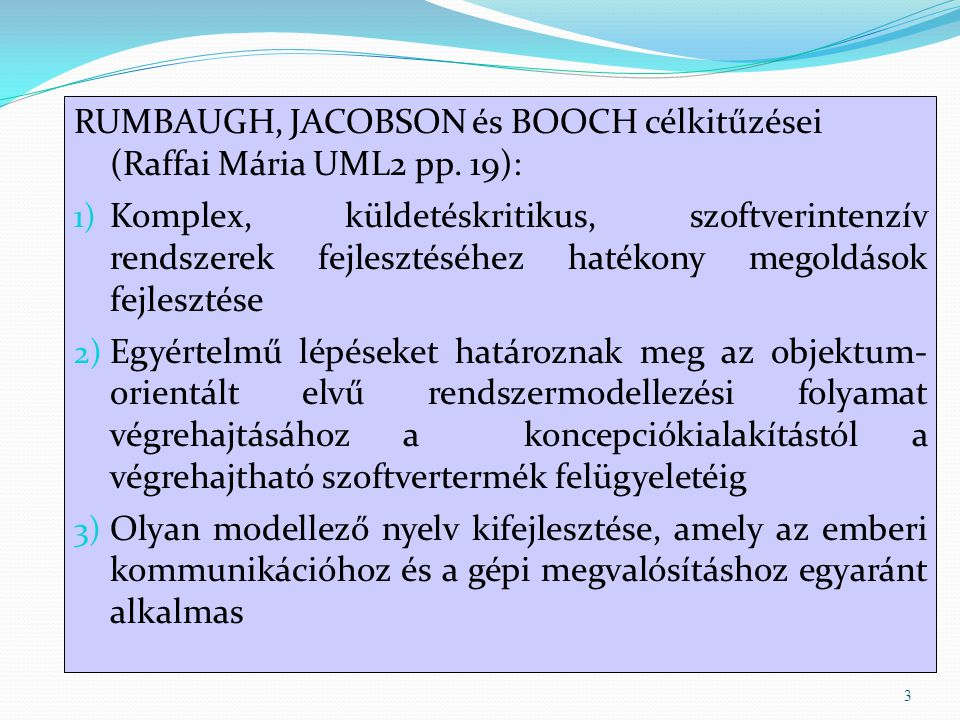 RUMBAUGH, JACOBSON és BOOCH célkitűzései (Raffai Mária UML2 pp. 19):
