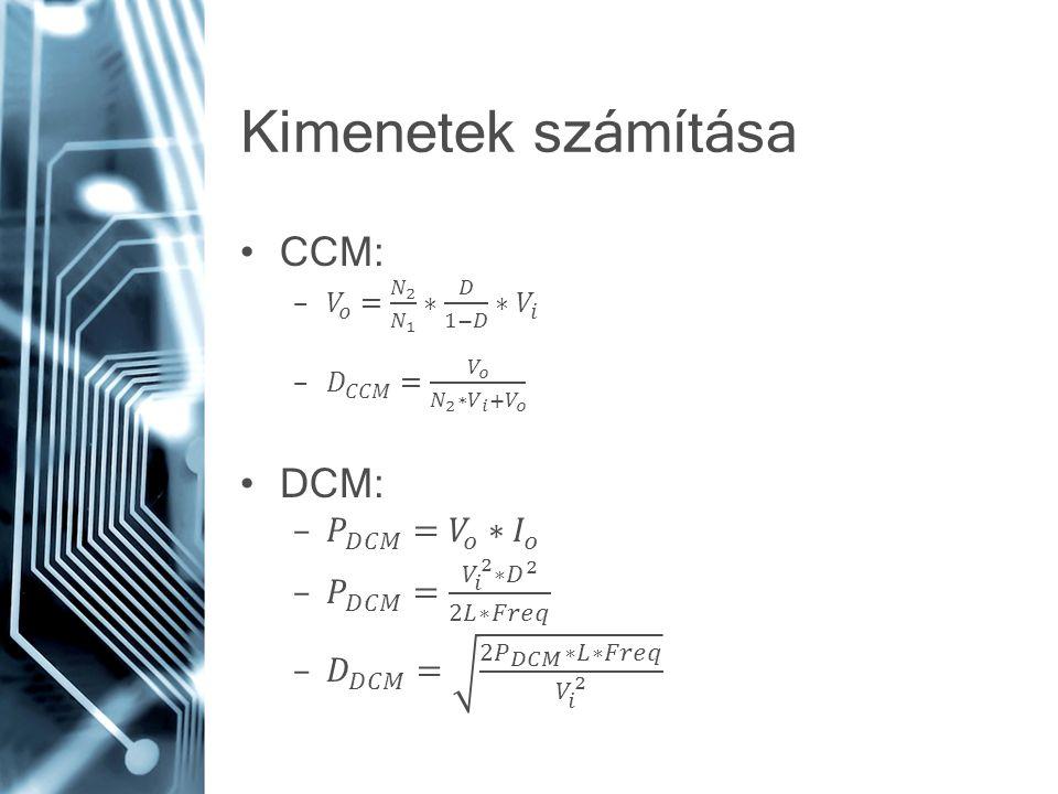 Kimenetek számítása CCM: DCM: 𝑃 𝐷𝐶𝑀 = 𝑉 𝑜 ∗ 𝐼 𝑜