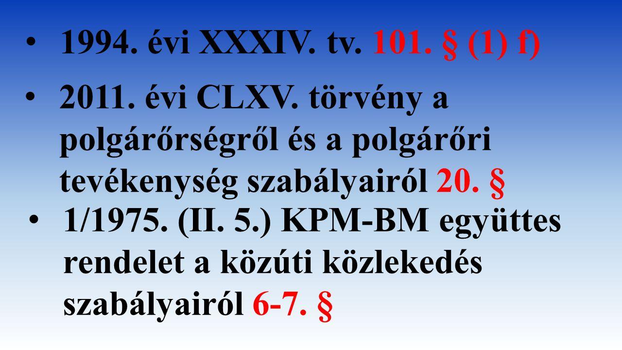 1994. évi XXXIV. tv. 101. § (1) f) 2011. évi CLXV. törvény a polgárőrségről és a polgárőri tevékenység szabályairól 20. §