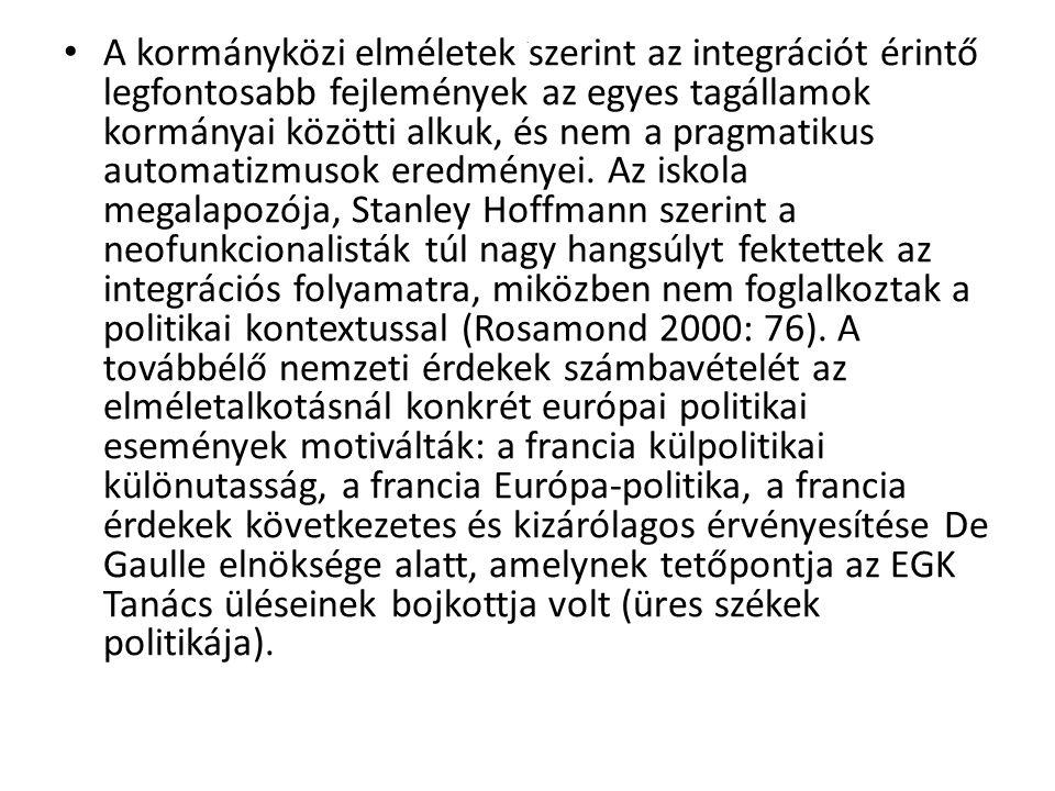 A kormányközi elméletek szerint az integrációt érintő legfontosabb fejlemények az egyes tagállamok kormányai közötti alkuk, és nem a pragmatikus automatizmusok eredményei. Az iskola megalapozója, Stanley Hoffmann szerint a neofunkcionalisták túl nagy hangsúlyt fektettek az integrációs folyamatra, miközben nem foglalkoztak a politikai kontextussal (Rosamond 2000: 76). A továbbélő nemzeti érdekek számbavételét az elméletalkotásnál konkrét európai politikai események motiválták: a francia külpolitikai különutasság, a francia Európa-politika, a francia érdekek következetes és kizárólagos érvényesítése De Gaulle elnöksége alatt, amelynek tetőpontja az EGK Tanács üléseinek bojkottja volt (üres székek politikája).
