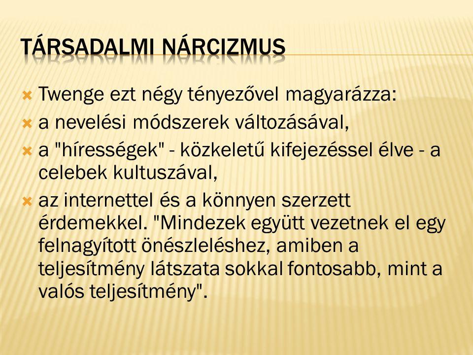 Társadalmi nárcizmus Twenge ezt négy tényezővel magyarázza: