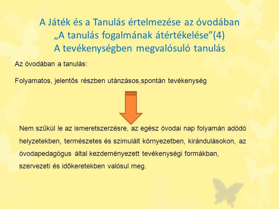 """A Játék és a Tanulás értelmezése az óvodában """"A tanulás fogalmának átértékelése (4) A tevékenységben megvalósuló tanulás"""