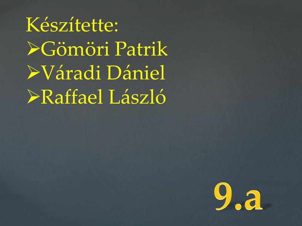 Készítette: Gömöri Patrik Váradi Dániel Raffael László 9.a