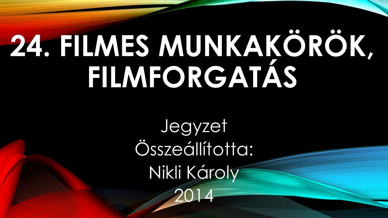 24. FILMES MUNKAKÖRÖK, FILMFORGATÁS
