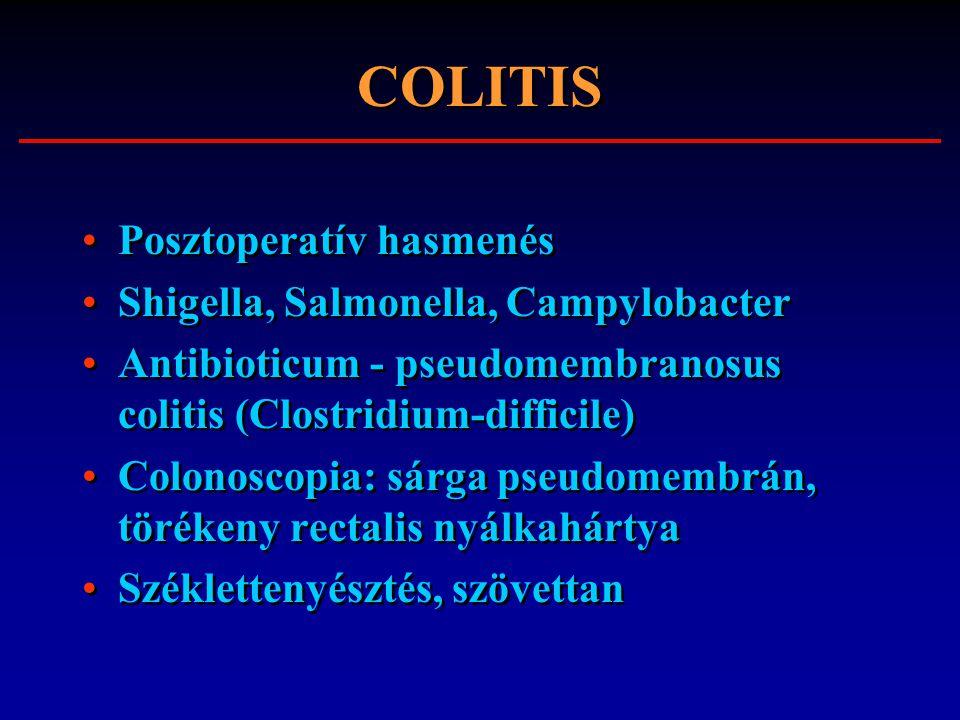 COLITIS Posztoperatív hasmenés Shigella, Salmonella, Campylobacter