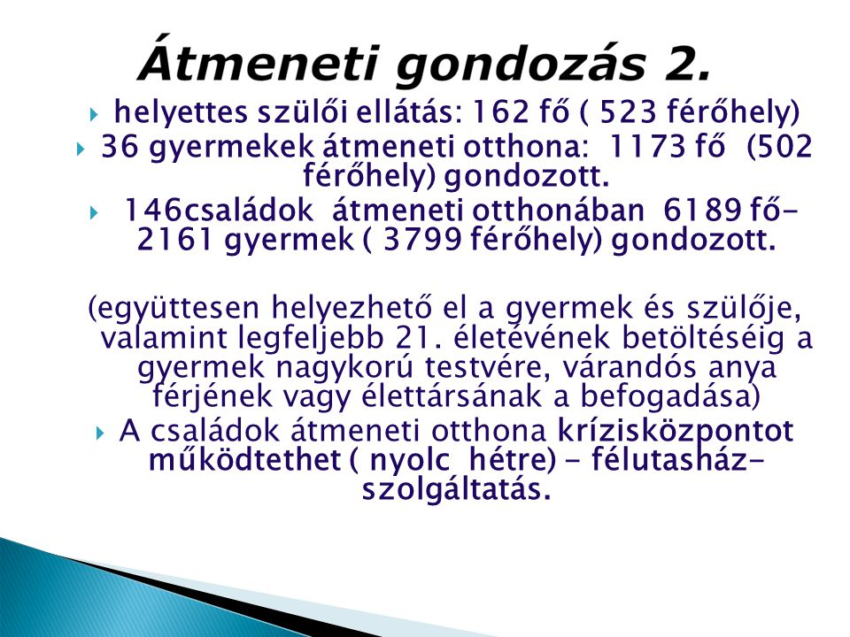 helyettes szülői ellátás: 162 fő ( 523 férőhely)