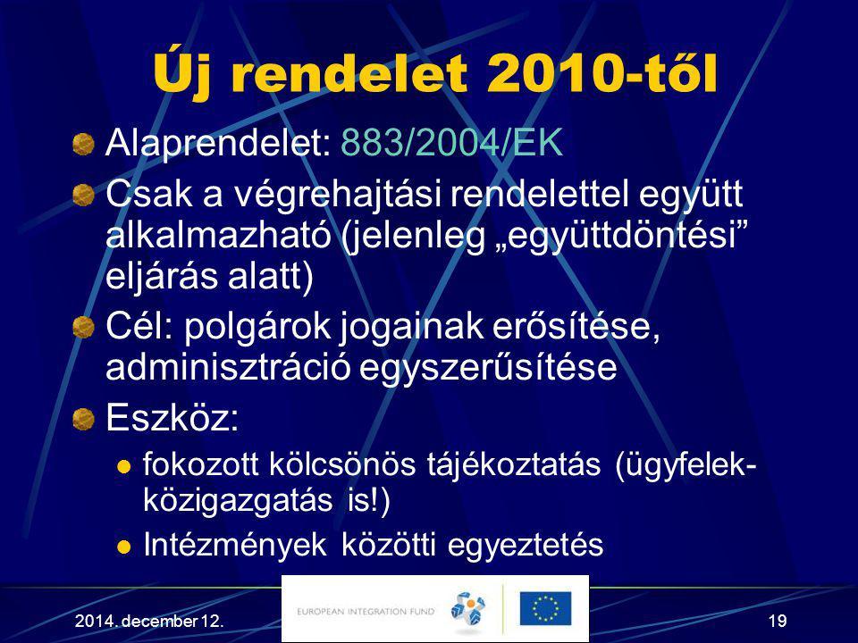 Új rendelet 2010-től Alaprendelet: 883/2004/EK