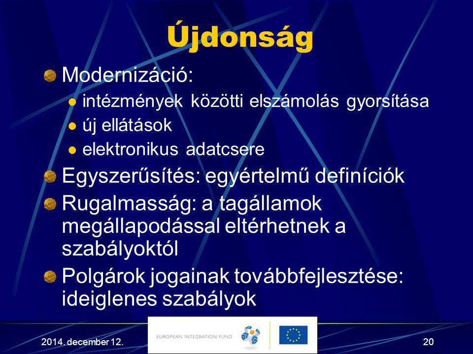 Újdonság Modernizáció: Egyszerűsítés: egyértelmű definíciók