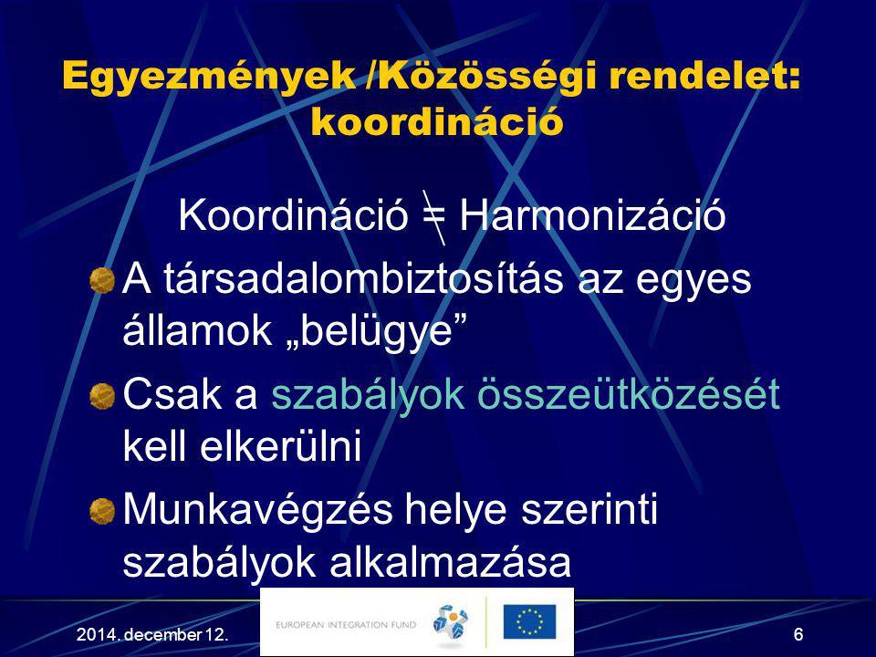 Egyezmények /Közösségi rendelet: koordináció