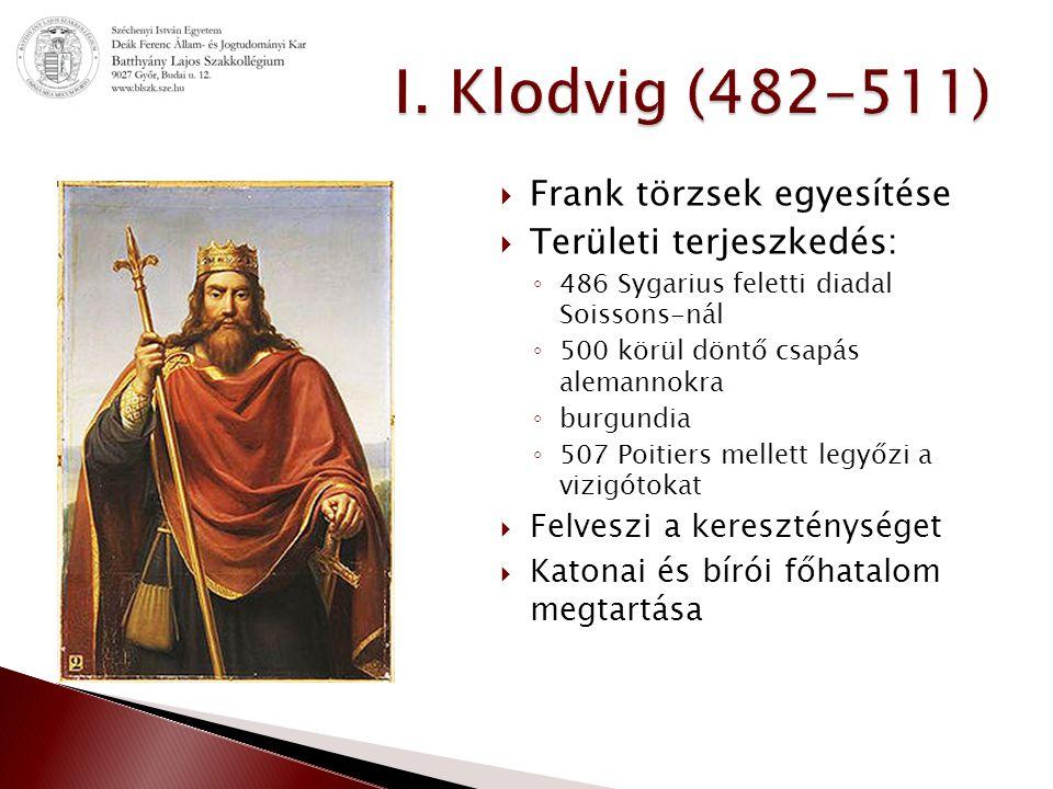 I. Klodvig (482-511) Frank törzsek egyesítése Területi terjeszkedés: