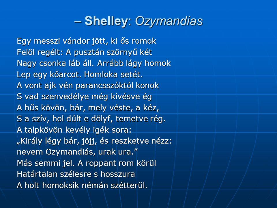 – Shelley: Ozymandias Egy messzi vándor jött, ki ős romok