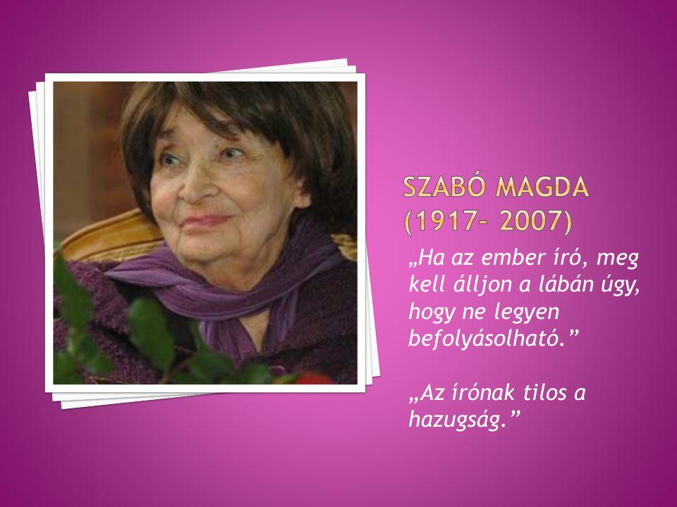 """SZABÓ MAGDA (1917- 2007) """"Az írónak tilos a hazugság."""
