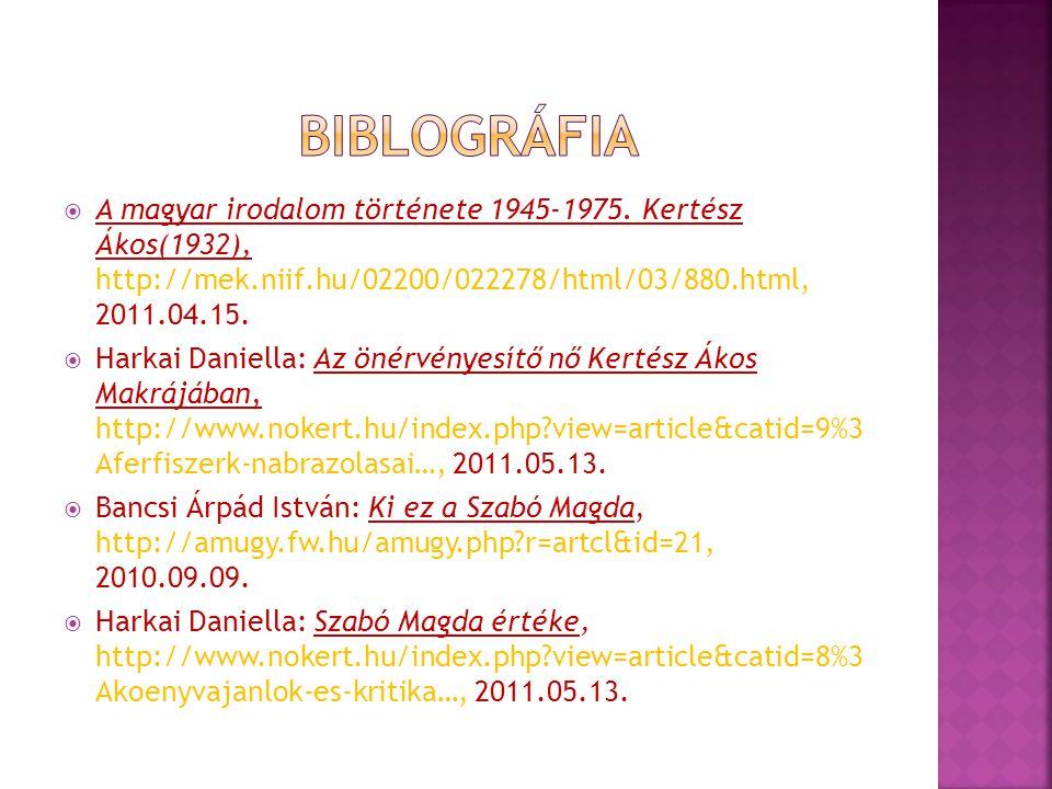 biblográfia A magyar irodalom története 1945-1975. Kertész Ákos(1932), http://mek.niif.hu/02200/022278/html/03/880.html, 2011.04.15.