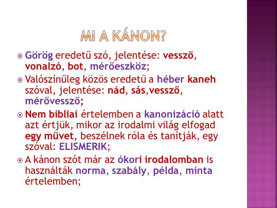 MI A KÁNON Görög eredetű szó, jelentése: vessző, vonalzó, bot, mérőeszköz;