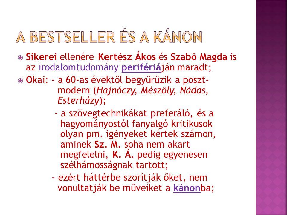 A BESTSELLER ÉS A KÁNON Sikerei ellenére Kertész Ákos és Szabó Magda is az irodalomtudomány perifériáján maradt;