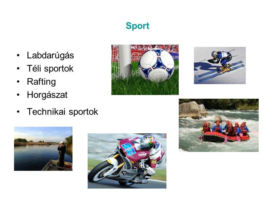 Sport Labdarúgás Téli sportok Rafting Horgászat Technikai sportok