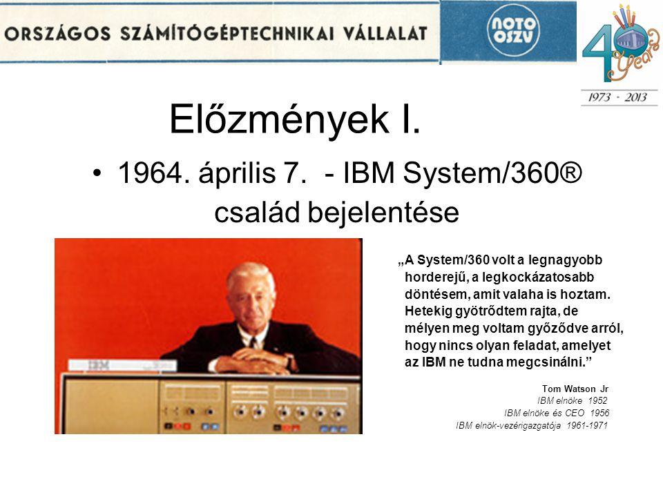 Előzmények I. 1964. április 7. - IBM System/360® család bejelentése