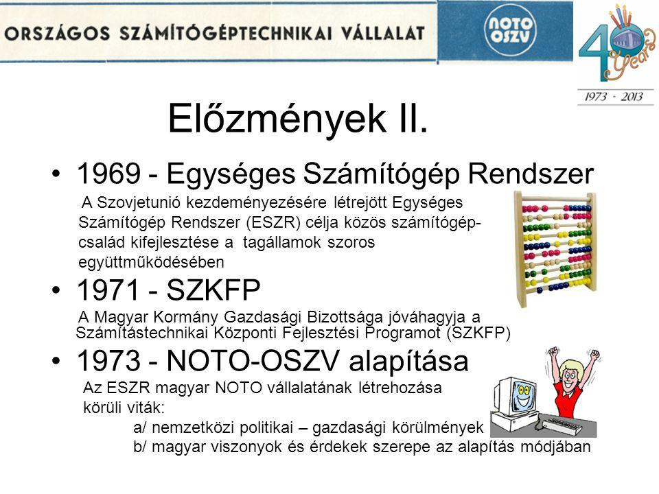 Előzmények II. 1969 - Egységes Számítógép Rendszer 1971 - SZKFP