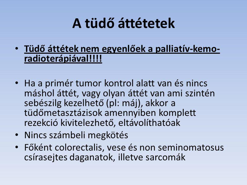 A tüdő áttétetek Tüdő áttétek nem egyenlőek a palliatív-kemo-radioterápiával!!!!