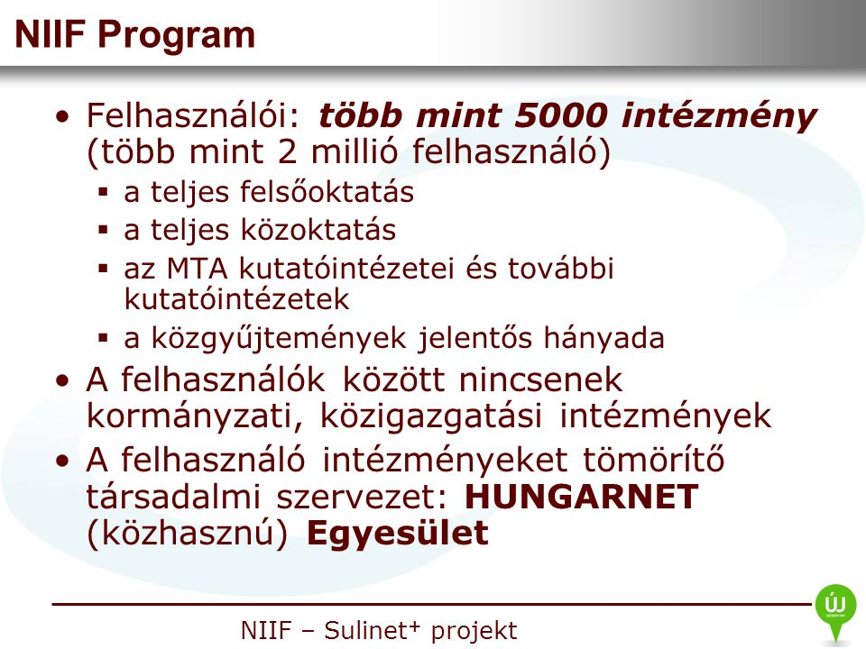 NIIF Program Felhasználói: több mint 5000 intézmény (több mint 2 millió felhasználó) a teljes felsőoktatás.