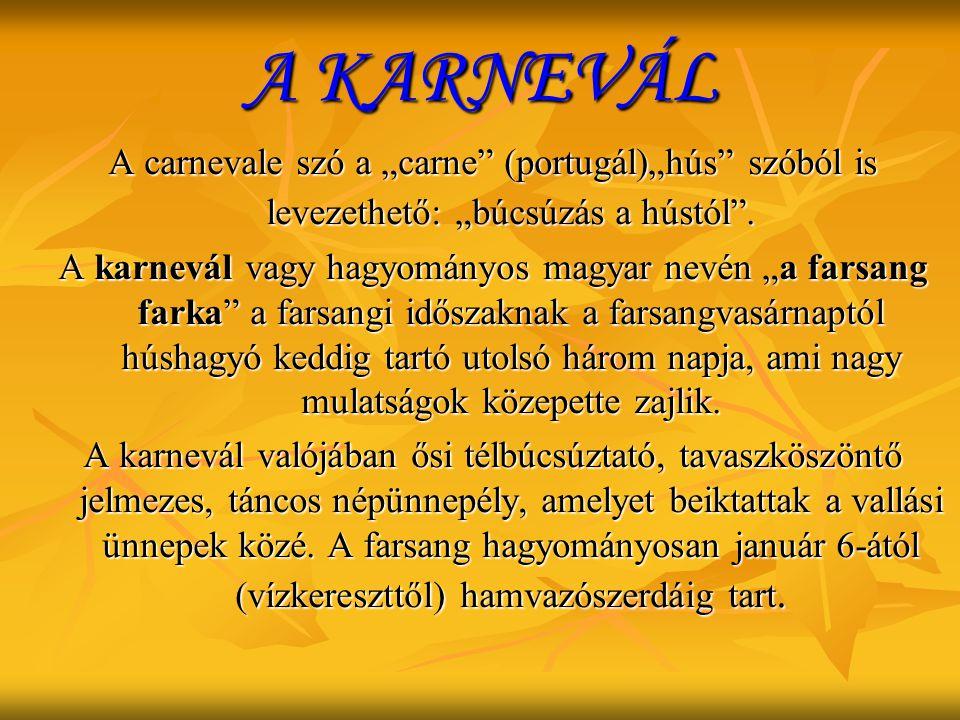 """A KARNEVÁL A carnevale szó a """"carne (portugál)""""hús szóból is levezethető: """"búcsúzás a hústól ."""