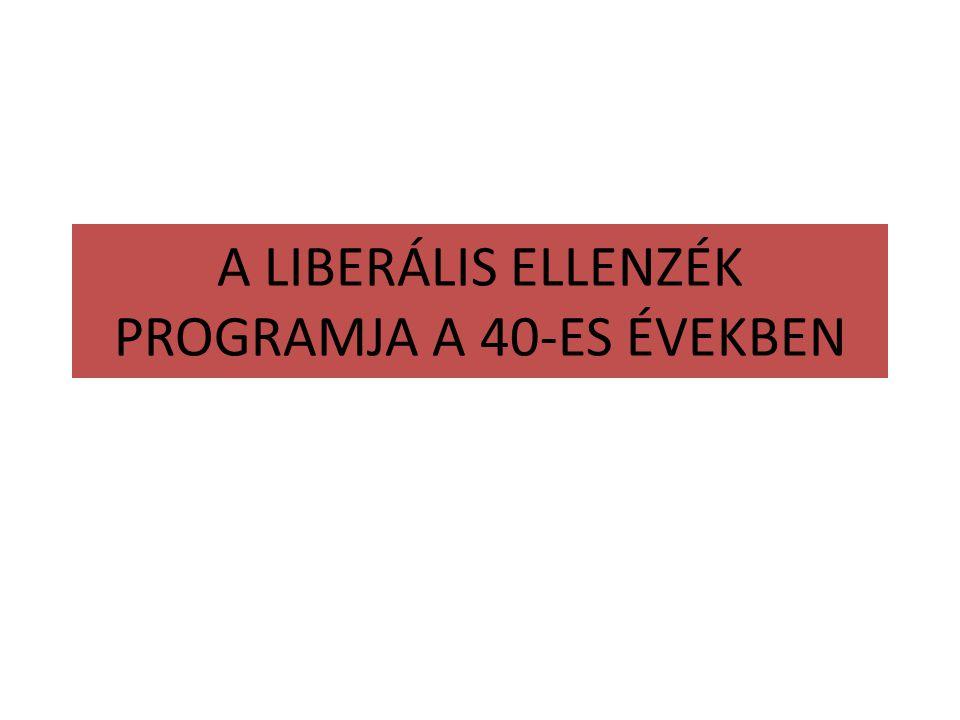 A LIBERÁLIS ELLENZÉK PROGRAMJA A 40-ES ÉVEKBEN