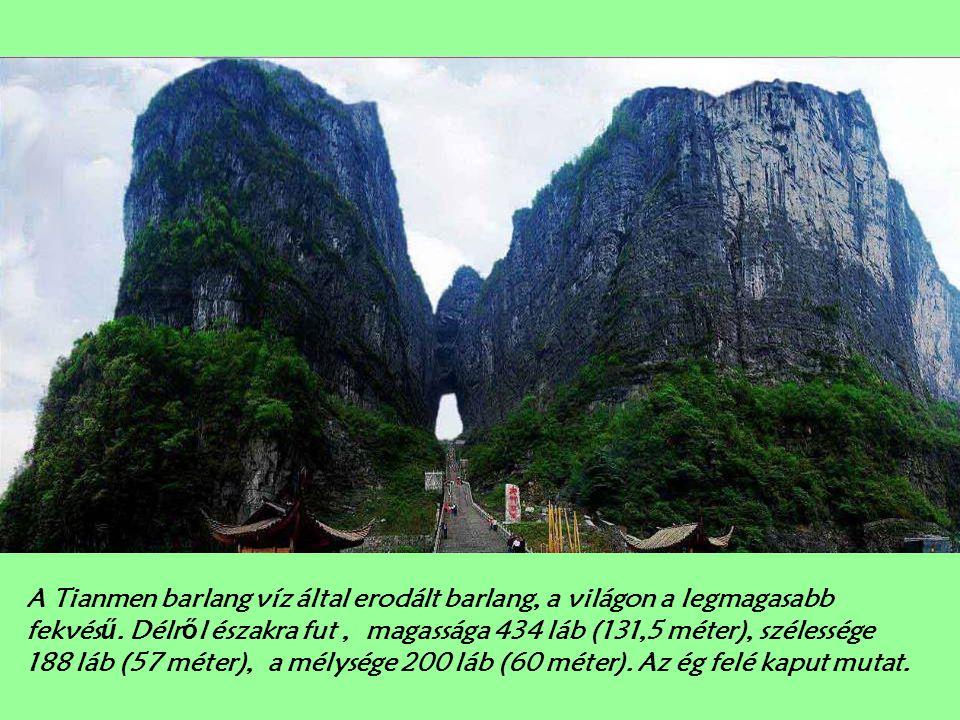 A Tianmen barlang víz által erodált barlang, a világon a legmagasabb fekvésű.