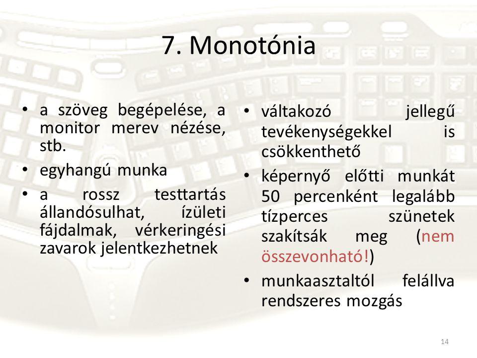 7. Monotónia a szöveg begépelése, a monitor merev nézése, stb.