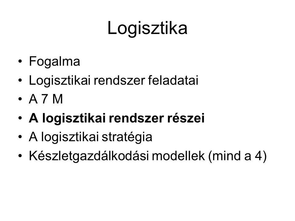 Logisztika Fogalma Logisztikai rendszer feladatai A 7 M