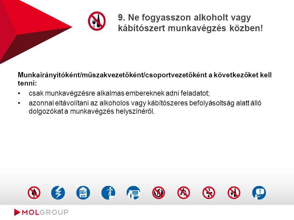 9. Ne fogyasszon alkoholt vagy kábítószert munkavégzés közben!