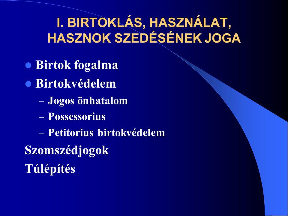 I. BIRTOKLÁS, HASZNÁLAT, HASZNOK SZEDÉSÉNEK JOGA