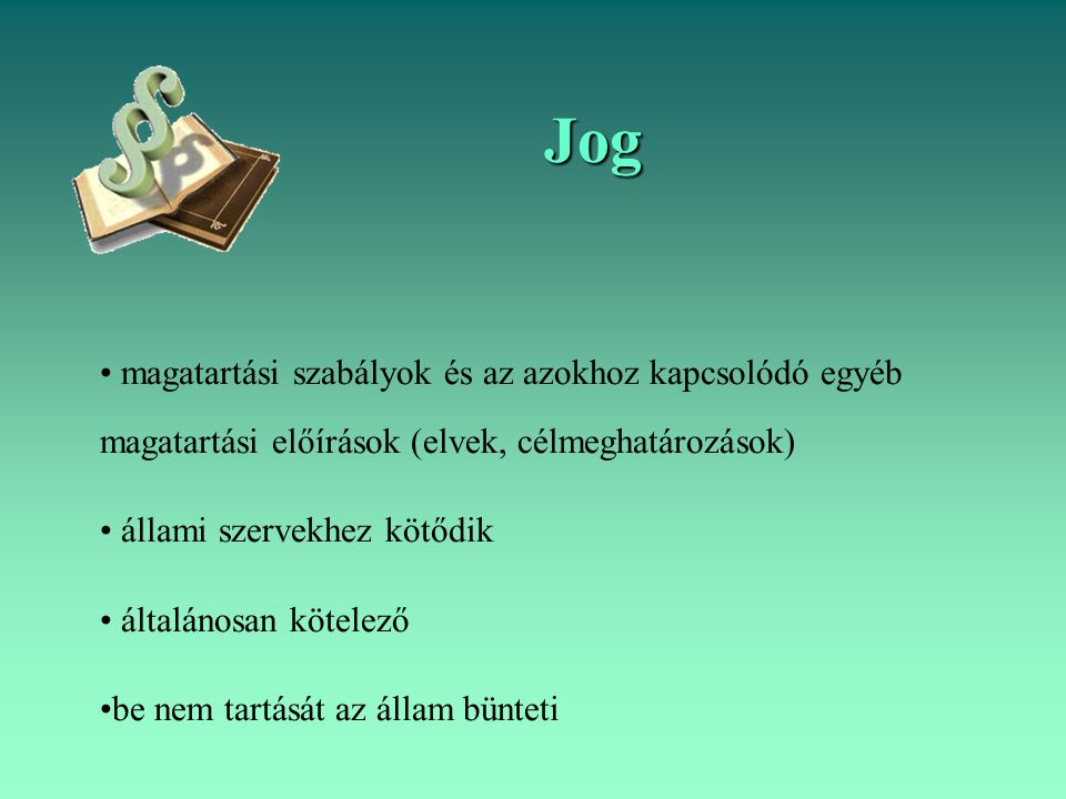 Jog magatartási szabályok és az azokhoz kapcsolódó egyéb magatartási előírások (elvek, célmeghatározások)