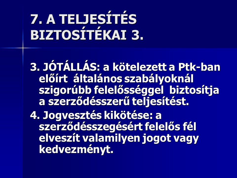7. A TELJESÍTÉS BIZTOSÍTÉKAI 3.