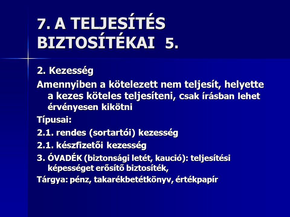 7. A TELJESÍTÉS BIZTOSÍTÉKAI 5.