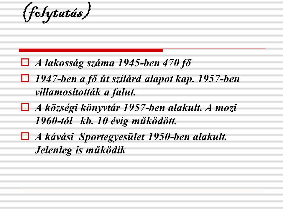 (folytatás) A lakosság száma 1945-ben 470 fő