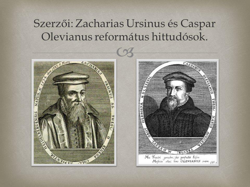 Szerzői: Zacharias Ursinus és Caspar Olevianus református hittudósok.