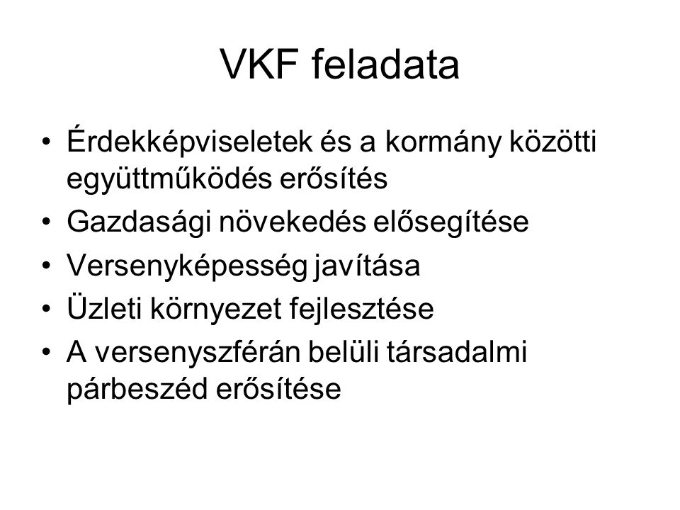 VKF feladata Érdekképviseletek és a kormány közötti együttműködés erősítés. Gazdasági növekedés elősegítése.