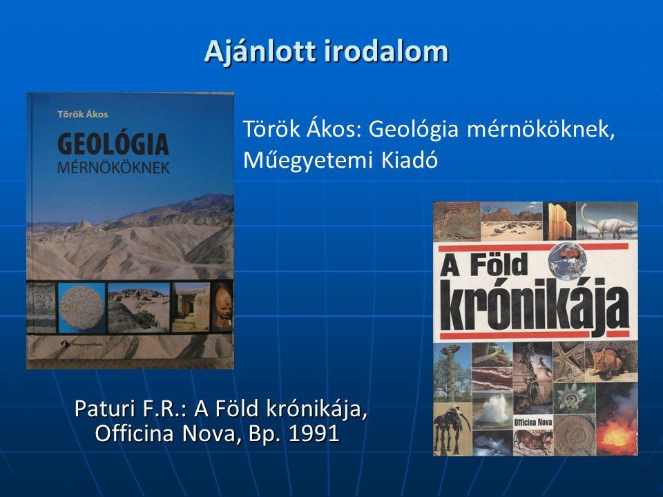 Ajánlott irodalom Török Ákos: Geológia mérnököknek, Műegyetemi Kiadó