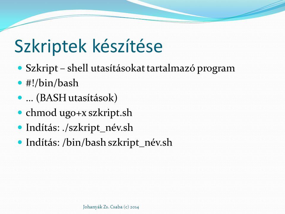 Szkriptek készítése Szkript – shell utasításokat tartalmazó program